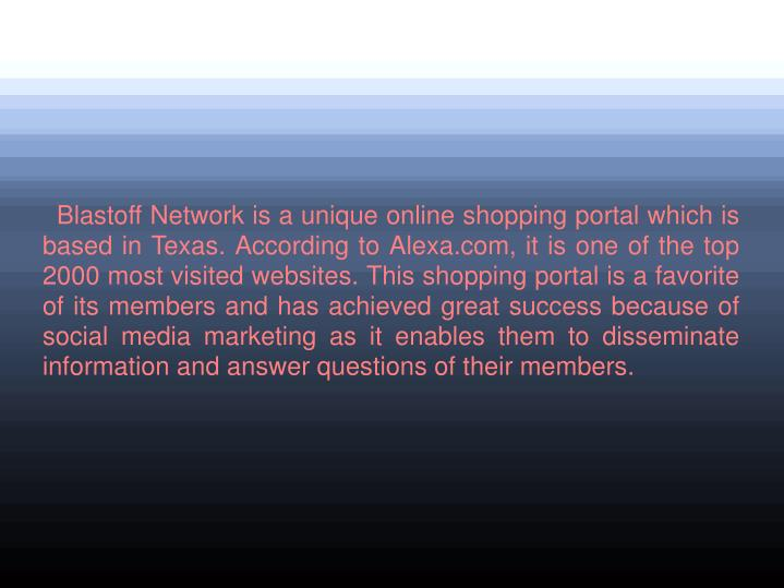 Blastoff Network is a unique online shopping portal which is based in Texas. According to Alexa.co...