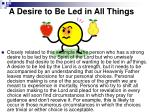 a desire to be led in all things
