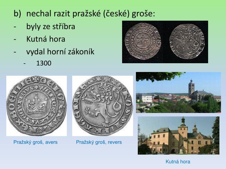 nechal razit pražské (české) groše:
