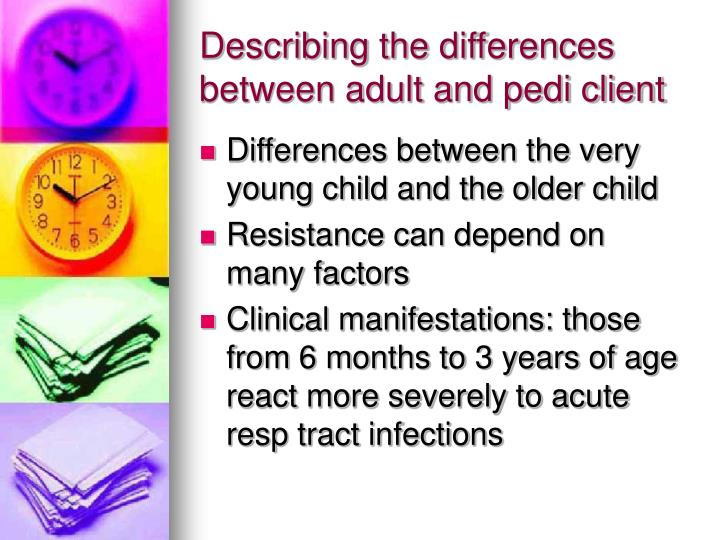Describing the differences between adult and pedi client