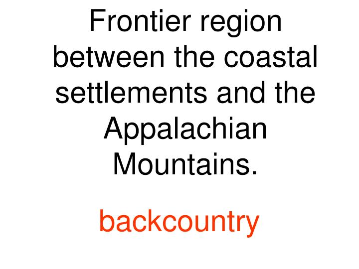 Frontier region between the coastal settlements and the Appalachian Mountains.