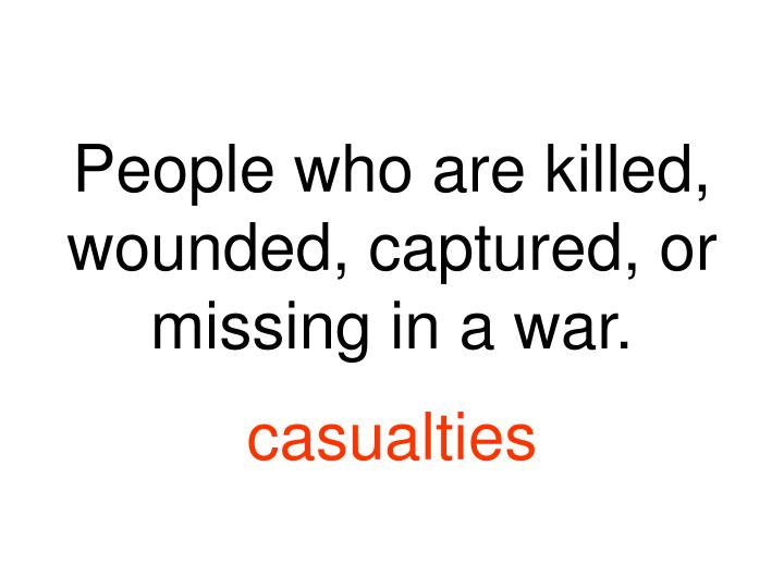People who are killed wounded captured or missing in a war