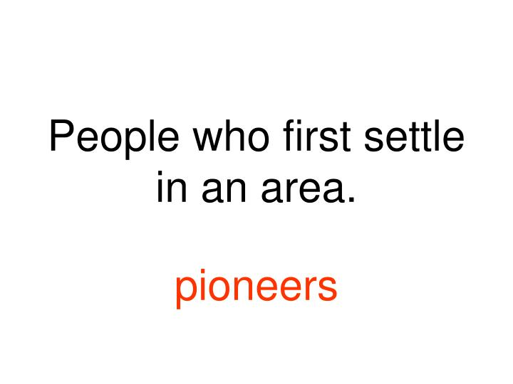 People who first settle in an area