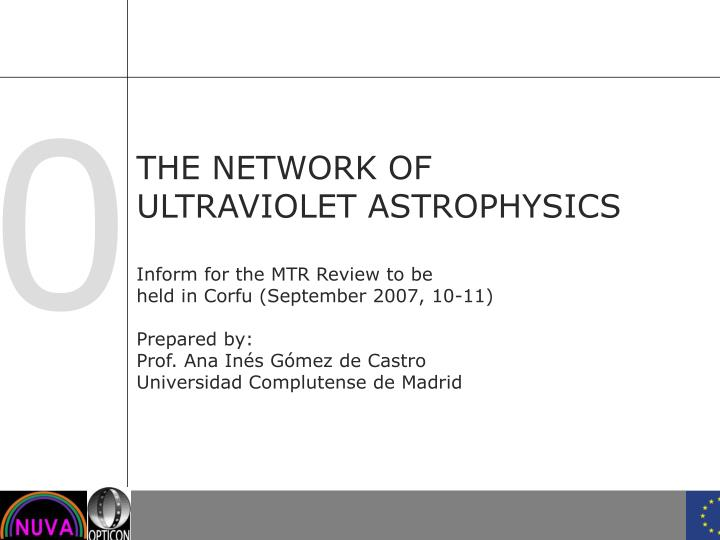 The network of ultraviolet astrophysics inform for the mtr review to be held in corfu september 2007 10 11 prepared