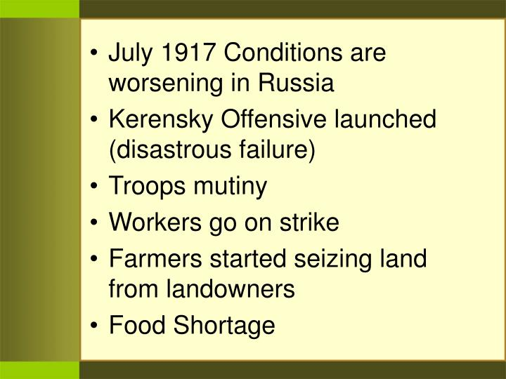 July 1917 Conditions are worsening in Russia