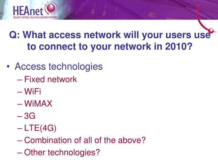 Q: What access network will your users use to connect to your network in 2010?
