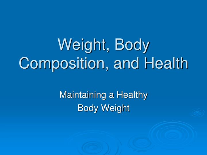 Weight body composition and health
