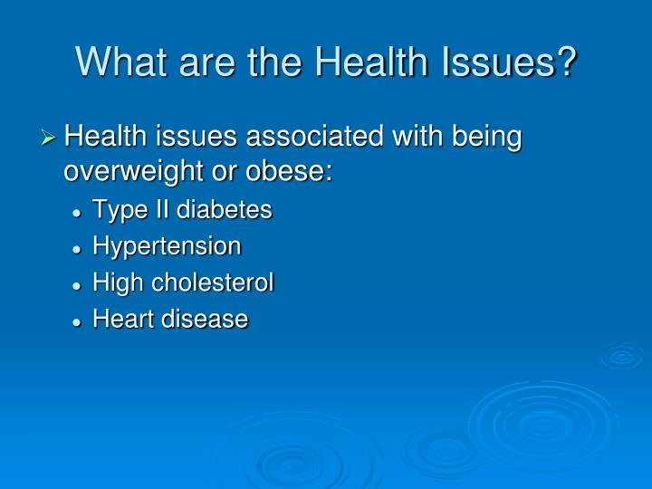 What are the Health Issues?