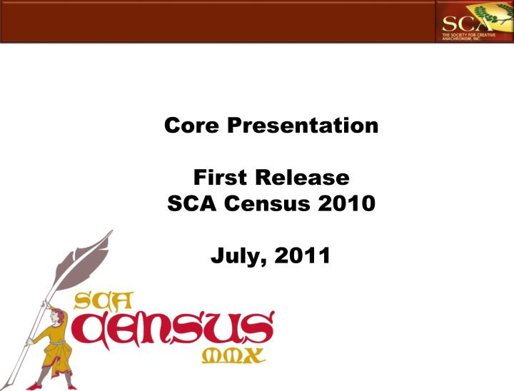 core presentation first release sca census 2010 july 2011 n.