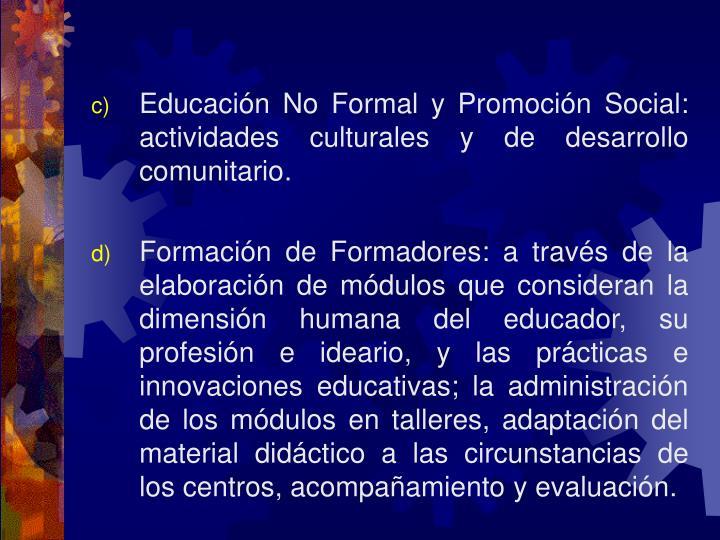 Educación No Formal y Promoción Social: actividades culturales y de desarrollo comunitario.