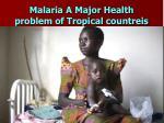 malaria a major health problem of tropical countreis