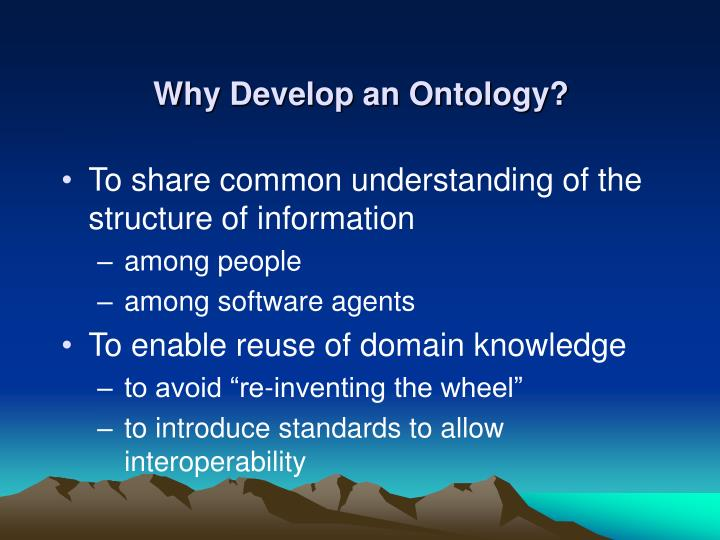 Why Develop an Ontology?