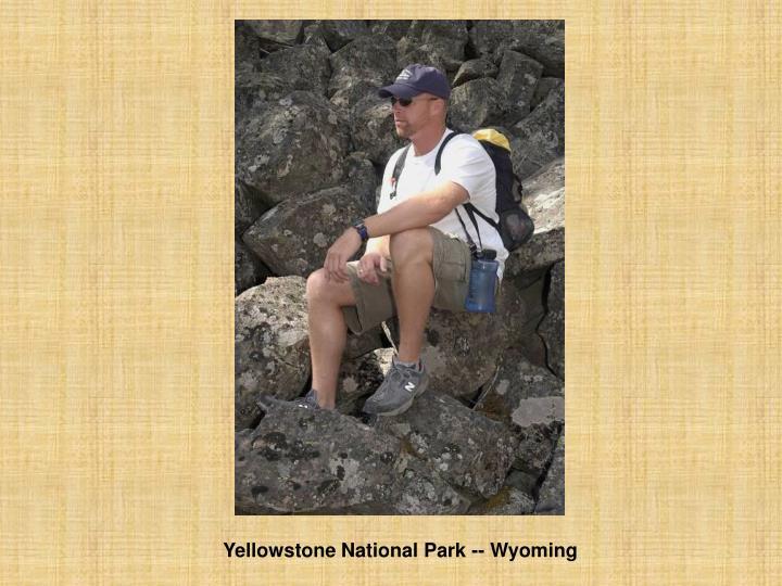 Yellowstone National Park -- Wyoming