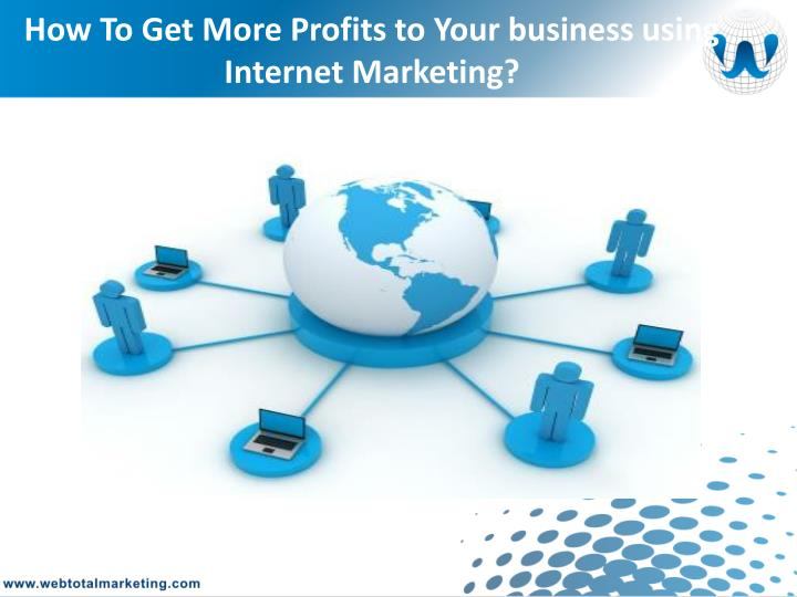 How to get more profits to your business using internet marketing