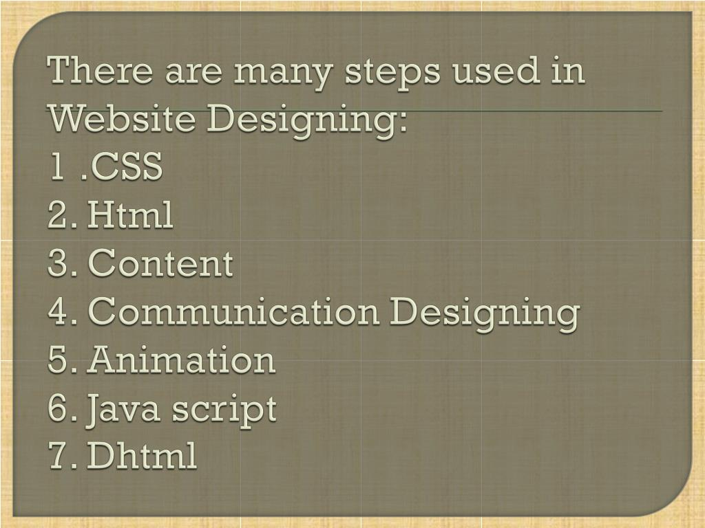 There are many steps used in Website Designing: