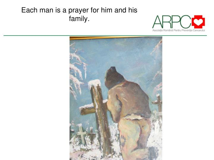 Each man is a prayer for him and his family.