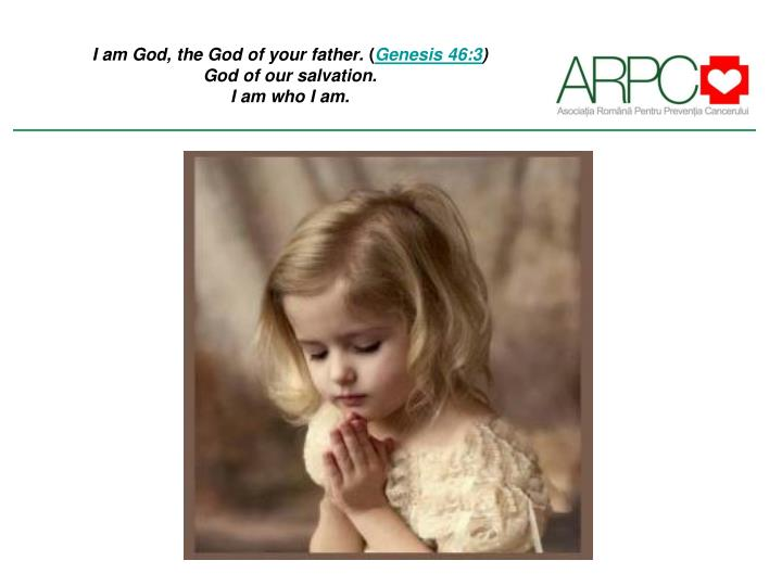 I am god the god of your father genesis 46 3 god of our salvation i am who i am