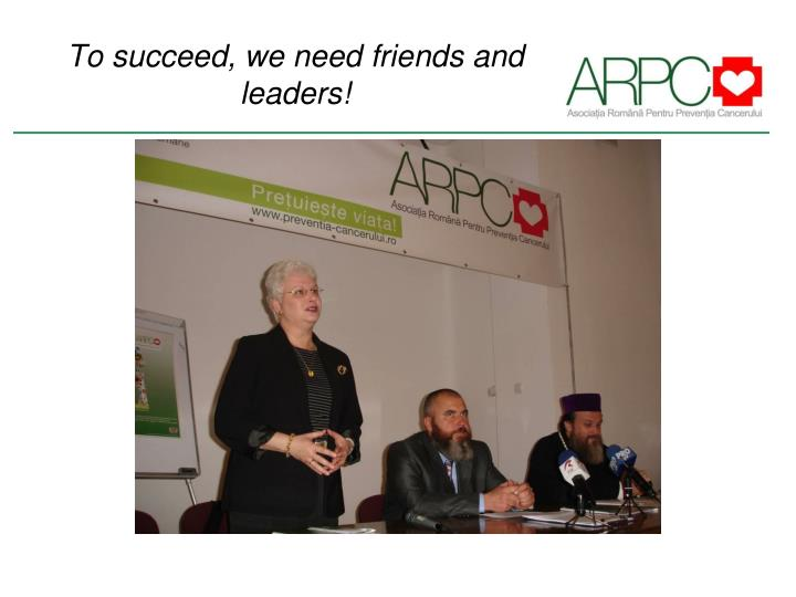 To succeed, we need friends and leaders
