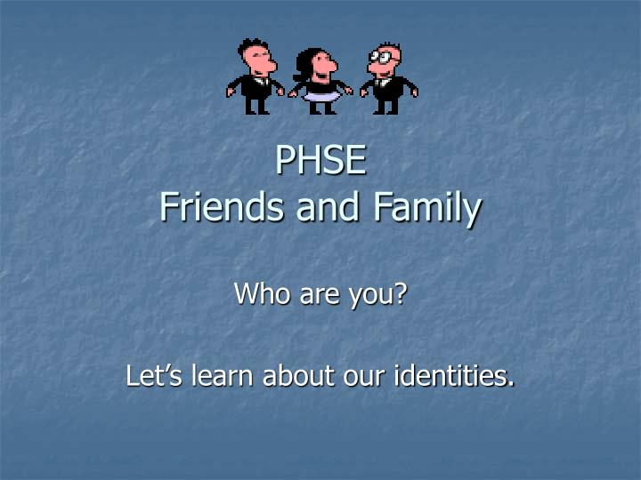 phse friends and family n.