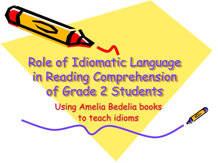 role of idiomatic language in reading comprehension of grade 2 students n.
