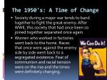 the 1950 s a time of change1