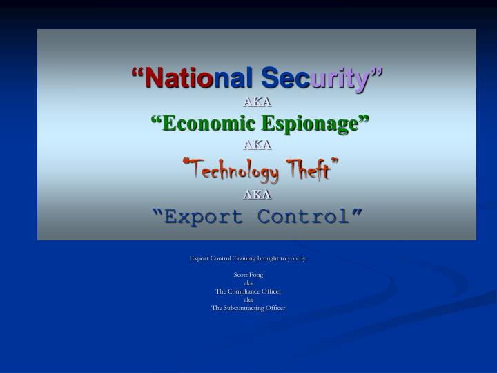 natio nal sec urity aka economic espionage aka technology theft aka export control n.