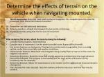 determine the effects of terrain on the vehicle when navigating mounted1