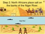 step 2 north africans place salt on the banks of the niger river