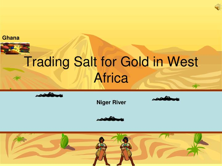 Ppt trading salt for gold in west africa powerpoint presentation ghana toneelgroepblik Choice Image