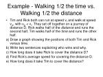example walking 1 2 the time vs walking 1 2 the distance