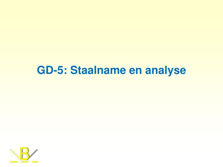 GD-5: Staalname en analyse