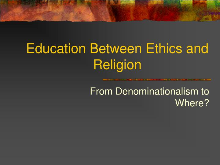 education between ethics and religion n.