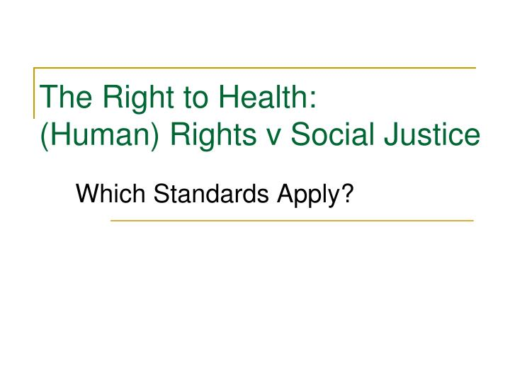 the right to health human rights v social justice n.