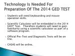 technology is needed for preparation of the 2014 ged test
