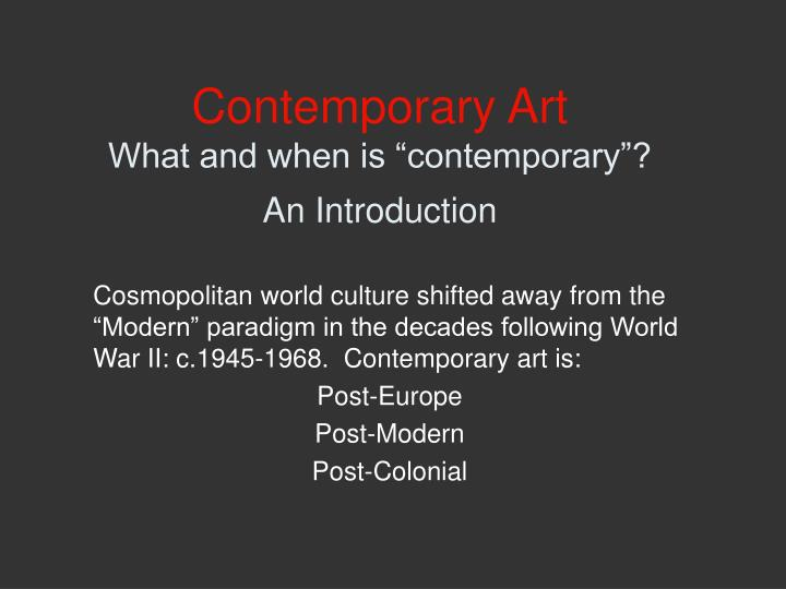 contemporary art what and when is contemporary an introduction n.