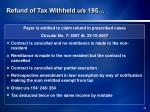 refund of tax withheld u s 195