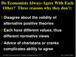 do economists always agree with each other three reasons why they don t