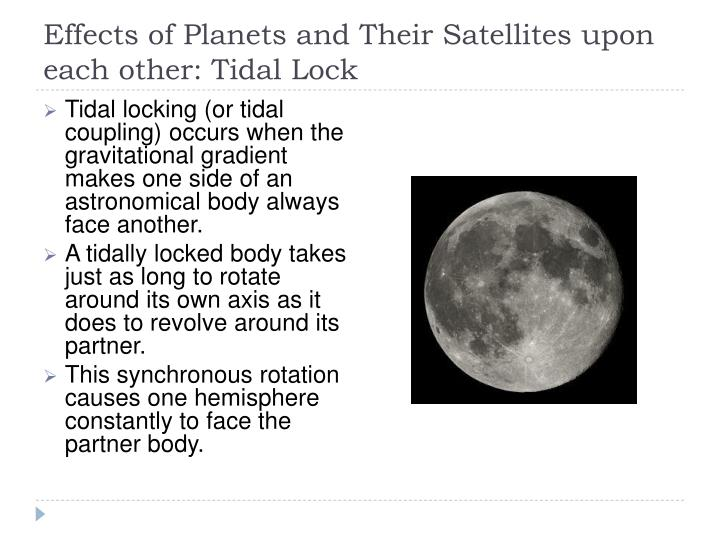Effects of Planets and Their Satellites upon each other: Tidal Lock