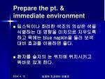 prepare the pt immediate environment