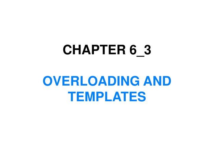 chapter 6 3 overloading and templates n.