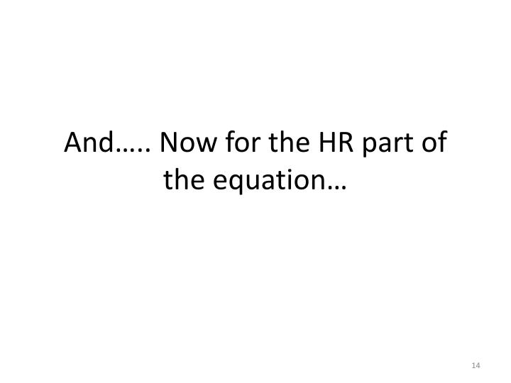 And….. Now for the HR part of the equation…