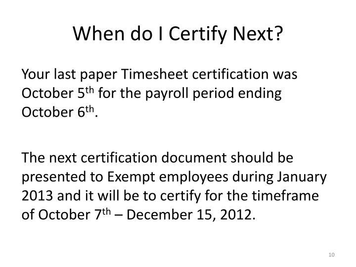When do I Certify Next?