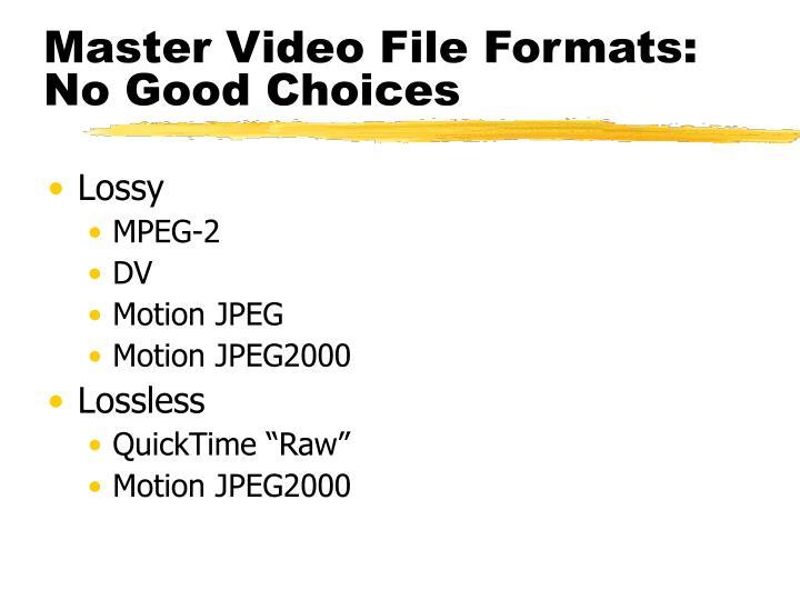 Master Video File Formats: No Good Choices