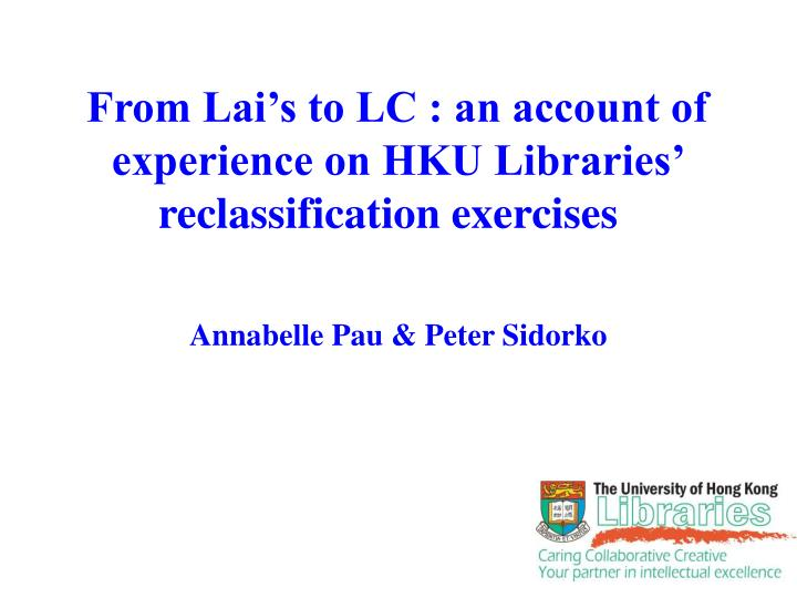 from lai s to lc an account of experience on hku libraries reclassification exercises n.