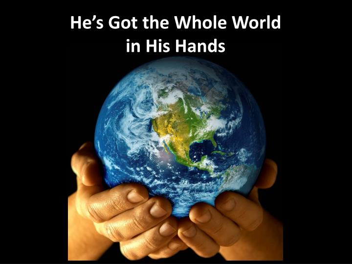 he s got the whole world in his hands n.