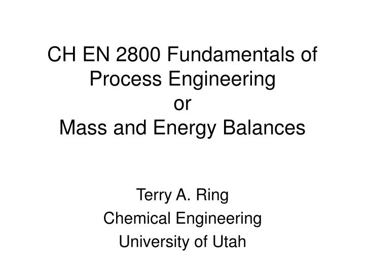 ch en 2800 fundamentals of process engineering or mass and energy balances n.