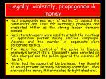 legally violently propaganda money