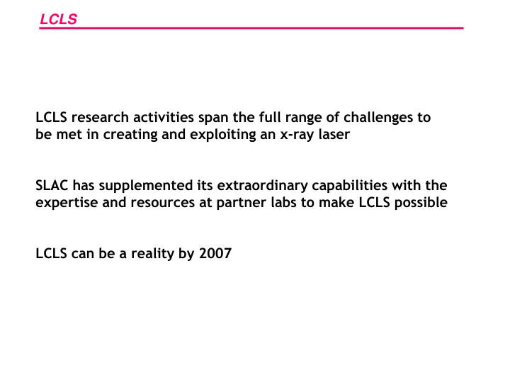 LCLS research activities span the full range of challenges to be met in creating and exploiting an x-ray laser