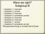 were we right subgroup b