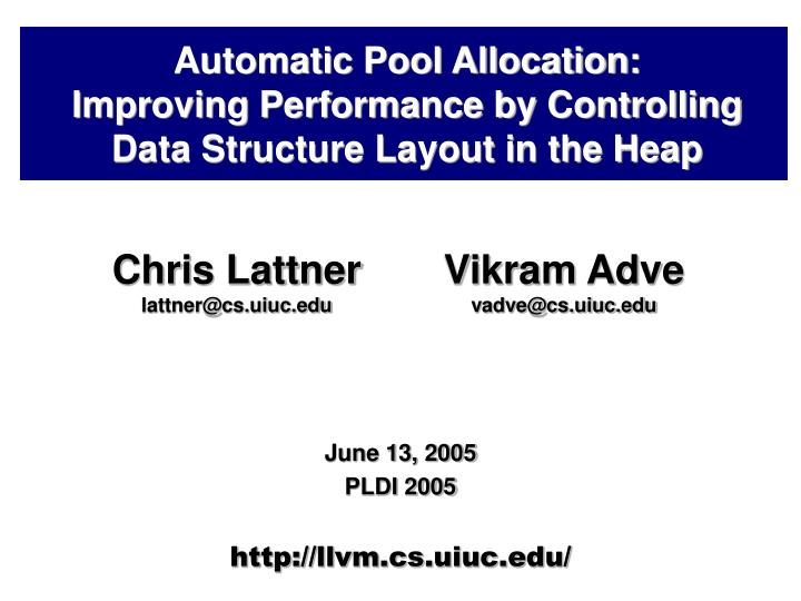 automatic pool allocation improving performance by controlling data structure layout in the heap n.